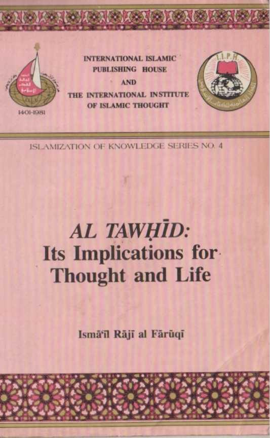 Al tawhid: It's implication for Thought and life - Ismail Raji al Faruqi